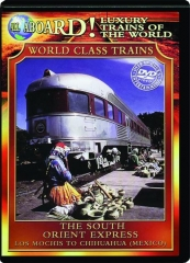 THE SOUTH ORIENT EXPRESS: Los Mochis to Chihuahua (Mexico)