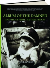 ALBUM OF THE DAMNED: Snapshots from the Third Reich
