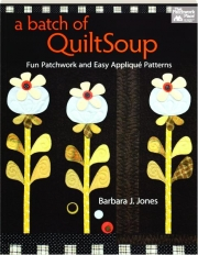A BATCH OF QUILTSOUP: Fun Patchwork and Easy Applique Patterns