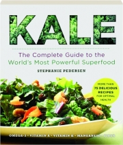 KALE: The Complete Guide to the World's Most Powerful Superfood