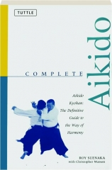 COMPLETE AIKIDO: The Definitive Guide to the Way of Harmony