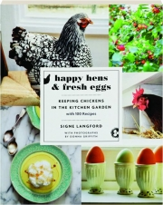 HAPPY HENS & FRESH EGGS: Keeping Chickens in the Kitchen Garden with 100 Recipes