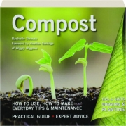 COMPOST: How to Use, How to Make--Everyday Tips & Maintenance