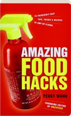 AMAZING FOOD HACKS: 75 Incredibly Easy Tips, Tricks & Recipes to Amp Up Flavor