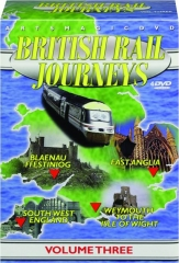 BRITISH RAIL JOURNEYS, VOLUME THREE