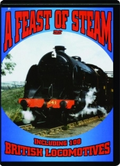 A FEAST OF STEAM: Including 100 British Locomotives