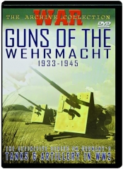 GUNS OF THE WEHRMACHT, 1933-1945: War--The Archive Collection
