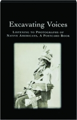 EXCAVATING VOICES: Listening to Photographs of Native Americans, A Postcard Book