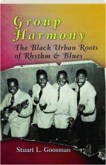 GROUP HARMONY: The Black Urban Roots of Rhythm & Blues