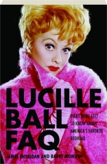 LUCILLE BALL FAQ: Everything Left to Know About America's Favorite Redhead
