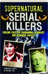 SUPERNATURAL SERIAL KILLERS: Chilling Cases of Paranormal Bloodlust and Deranged Fantasy
