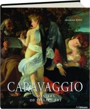 CARAVAGGIO, 1571-1610: Masters of Italian Art