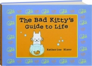 THE BAD KITTY'S GUIDE TO LIFE