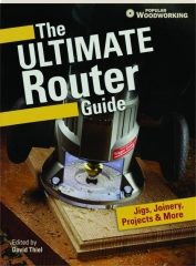 THE ULTIMATE ROUTER GUIDE: Jigs, Joinery, Projects & More