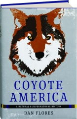 COYOTE AMERICA: A Natural & Supernatural History