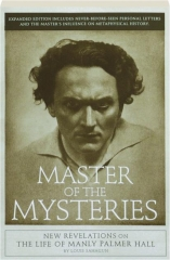 MASTER OF THE MYSTERIES: New Revelations on the Life of Manly Palmer Hall