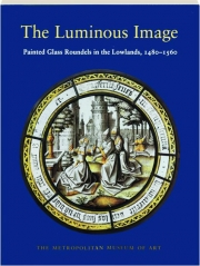 THE LUMINOUS IMAGE: Painted Glass Roundels in the Lowlands, 1480-1560