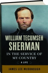 WILLIAM TECUMSEH SHERMAN: In the Service of My Country--A Life