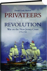 PRIVATEERS OF THE REVOLUTION: War on the New Jersey Coast, 1775-1783