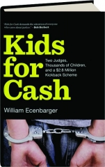 KIDS FOR CASH: Two Judges, Thousands of Children, and a $2.8 Million Kickback Scheme