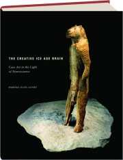 THE CREATIVE ICE AGE BRAIN: Cave Art in the Light of Neuroscience