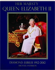 HER MAJESTY QUEEN ELIZABETH II: Diamond Jubilee 1952-2012