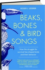 BEAKS, BONES & BIRD SONGS: How the Struggle for Survival Has Shaped Birds and Their Behavior