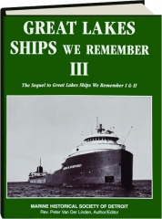 GREAT LAKES SHIPS WE REMEMBER III