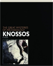 KNOSSOS: The Great Mysteries of Archaeology