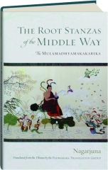 THE ROOT STANZAS OF THE MIDDLE WAY: The Mulamadhyamakakarika