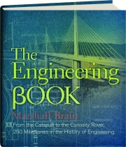 THE ENGINEERING BOOK: From the Catapult to the Curiosity Rover--250 Milestones in the History of Engineering