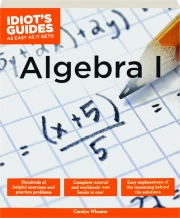 ALGEBRA I: Idiot's Guides as Easy as It Gets!