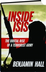 INSIDE ISIS: The Brutal Rise of a Terrorist Army