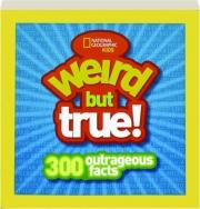 WEIRD BUT TRUE! 300 OUTRAGEOUS FACTS