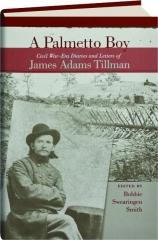 A PALMETTO BOY: Civil War-Era Diaries and Letters of James Adams Tillman