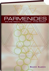 PARMENIDES AND THE HISTORY OF DIALECTIC: Three Essays