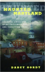 HAUNTED MARYLAND: Dreadful Dwellings, Spine-Chilling Sites, and Terrifying Tales