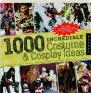 1000 INCREDIBLE COSTUME & COSPLAY IDEAS