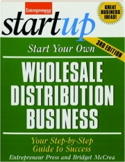 START YOUR OWN WHOLESALE DISTRIBUTION BUSINESS, 3RD EDITION