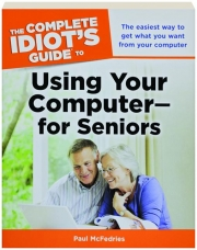 THE COMPLETE IDIOT'S GUIDE TO USING YOUR COMPUTER--FOR SENIORS