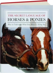 THE SECRET LANGUAGE OF HORSES & PONIES: How to Understand What Your Horse Is Telling You