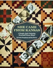 SHE CAME FROM KANSAS: A Sampler Quilt Celebrating Remarkable Kansas Women