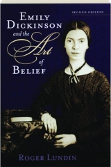 EMILY DICKINSON AND THE ART OF BELIEF, SECOND EDITION