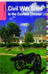 INSIDERS' GUIDE TO CIVIL WAR SITES IN THE EASTERN THEATER, THIRD EDITION