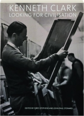 KENNETH CLARK: Looking for Civilisation