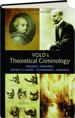 VOLD'S THEORETICAL CRIMINOLOGY, SIXTH EDITION