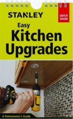 STANLEY EASY KITCHEN UPGRADES: A Homeowner's Guide