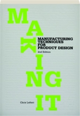 MAKING IT, 2ND EDITION: Manufacturing Techniques for Product Design