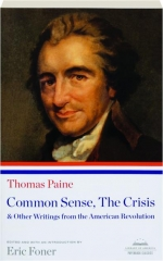 COMMON SENSE, THE CRISIS & OTHER WRITINGS FROM THE AMERICAN REVOLUTION