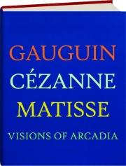 GAUGUIN, CEZANNE, MATISSE: Visions of Arcadia